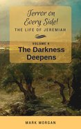 Darkness Deepens, The: The Life of Jeremiah (#04 in Terror On Every Side! Series) Paperback