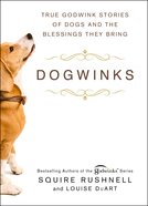 Dogwinks: True Godwink Stories of Dogs and the Blessings They Bring Hardback