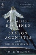 Paradise Regained, Samson Agonistes, and the Complete Shorter Poems Paperback