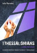 1 Thessalonians: Living For Jesus: 30 Undated Devotions Through the Book of 1 Thessalonians (10 Publishing Devotions Series) Paperback