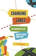 Changing Lanes: The Meaning of Life and the Truth About God Paperback
