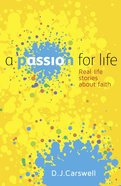 A Passion For Life: Real Life Stories About Faith Paperback