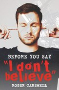 "Before You Say ""I Don't Believe"" Paperback"