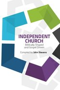 Independent Church: Biblically Shaped and Gospel Driven Paperback
