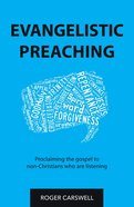 Evangelistic Preaching: Proclaiming the Gospel to Non-Christians Who Are Listening Hardback