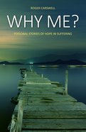 Why Me?: Personal Stories of Hope in Suffering Paperback