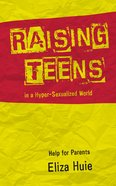 Raising Teens in a Hyper-Sexualized World: Help For Christian Parents Booklet