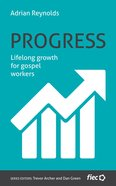 Progress: Lifelong Growth For Gospel Workers (Ministry Journeys Series) Paperback