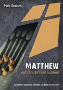 Matthew: One Greater Than Solomon: 46 Undated Bible Readings (10 Publishing Devotions Series) Paperback