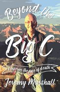 Beyond the Big C: Hope in the Face of Death Paperback