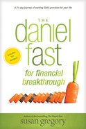 The Daniel Fast For Financial Breakthrough: A 21-Day Journey of Seeking God's Provision For Your Life Paperback