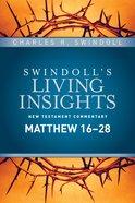 Insights on Matthew 16-28 (Swindoll's Living Insights New Testament Commentary Series) Hardback