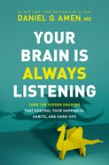 Your Brain is Always Listening: Tame the Hidden Dragons That Control Your Happiness, Habits, and Hang-Ups Hardback