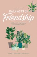 The One Year Daily Acts of Friendship: 365 Days to Finding, Keeping, and Loving Your Friends Paperback