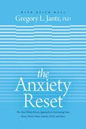 The Anxiety Reset: The New Whole-Person Approach to Overcoming Fear, Stress, Worry, Panic Attacks, Ocd & More Paperback