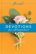 Flourish: Devotions For a Well-Tended Heart Hardback