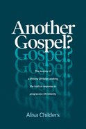 Another Gospel?: A Lifelong Christian Seeks Truth in Response to Progressive Christianity Paperback