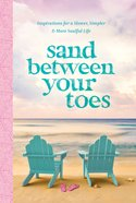 Sand Between Your Toes: Inspirations For a Slower, Simpler, and More Soulful Life Hardback