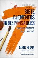 Siete Elementos Indispensables Para La Crianza De Sus Hijos, eBook