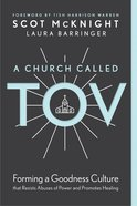 A Church Called Tov: Forming a Goodness Culture That Resists Abuses of Power and Promotes Healing Hardback
