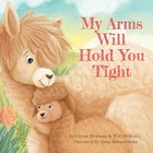 My Arms Will Hold You Tight Board Book