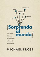 Sorprenda Al Mundo: Los Cinco Habitos De Personas Altamente Misionales Paperback
