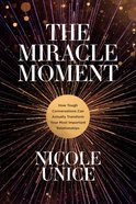 The Miracle Moment: How Tough Conversations Can Actually Transform Your Most Important Relationships Paperback