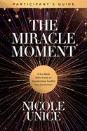 The Miracle Moment: A Six-Week Bible Study on Transforming Conflict Into Connection (Participant's Guide) Paperback