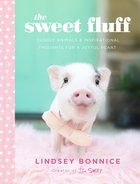 The Sweet Fluff: Cuddly Animals and Inspirational Thoughts For a Joyful Heart Hardback