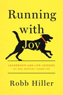 Running With Joy: Leadership and Life Lessons My Dog, Bentley, Taught Me Hardback