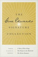 The Gene Edwards Signature Collection: A Tale of Three Kings/The Prisoner in the Third Cell/The Divine Romance Paperback