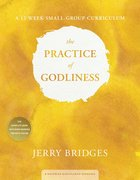 The Practice of Godliness Small-Group Curriculum: Godliness Has Value For All Things (1 Timothy 4:8) Paperback