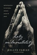 Holy Vulnerability: Spiritual Practices For the Broken, Ashamed, Anxious, and Afraid Paperback