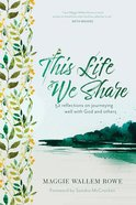 This Life We Share: 52 Reflections on Journeying Well With God and Others Hardback