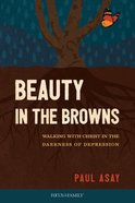 Beauty in the Browns: Walking With Christ in the Darkness of Depression Paperback