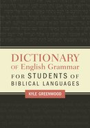 A Dictionary of English Grammar For Students of Biblical Languages Paperback