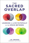 Sacred Overlap, The: Learning to Live Faithfully in the Space Between (Seedbed Resources Series) Paperback