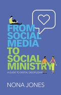 From Social Media to Social Ministry: A Guide to Digital Discipleship Paperback