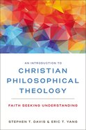 An Introduction to Christian Philosophical Theology: Faith Seeking Understanding Paperback