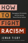 How to Fight Racism: Courageous Christianity and the Journey Toward Racial Justice Paperback