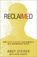Reclaimed: How Jesus Restores Our Humanity in a Dehumanized World Paperback