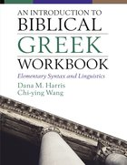 An Introduction to Biblical Greek: Elementary Syntax and Linguistics (Workbook) Paperback