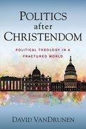 Politics After Christendom: Political Theology in a Fractured World Paperback