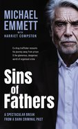 Sins of Fathers: A Spectacular Break From a Criminal, Dark Past Hardback