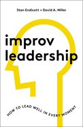 Improv Leadership: How to Lead Well in Every Moment Hardback