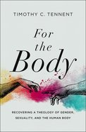 For the Body: Recovering a Theology of Gender, Sexuality, and the Human Body Hardback
