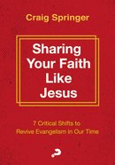 Sharing Your Faith Like Jesus: 7 Critical Shifts to Revive Evangelism in Our Time Paperback