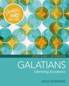 Galatians Study Guide (Beautiful Word Bible Studies Series) eBook