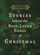 Stories Behind the Best-Loved Songs of Christmas Hardback