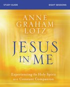 Jesus in Me: Experiencing the Holy Spirit as a Constant Companion (Study Guide) Paperback